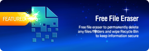 Free file eraser to permanently delete any files/folders and wipe Recycle Bin to keep information secure.